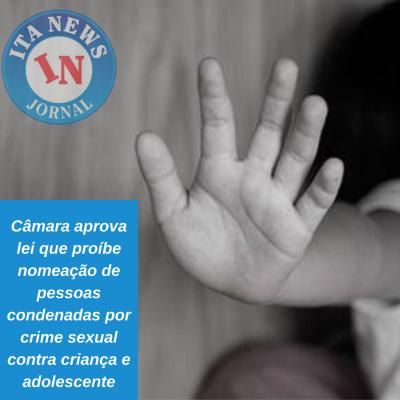 Câmara aprova lei que proíbe nomeação de pessoas condenadas por crime sexual contra criança e adolescente